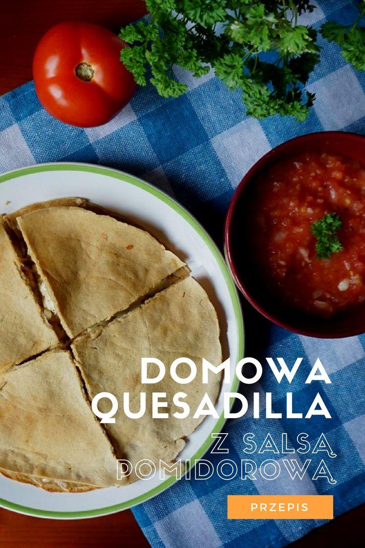 Domowa quesadilla z salsą pomidorową. Jak zrobić domową tortille // Homemade tortillas, tomato sala, quesadilla