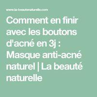 Comment en finir avec les boutons d'acné en 3j : Masque anti-acné naturel   La beauté naturelle