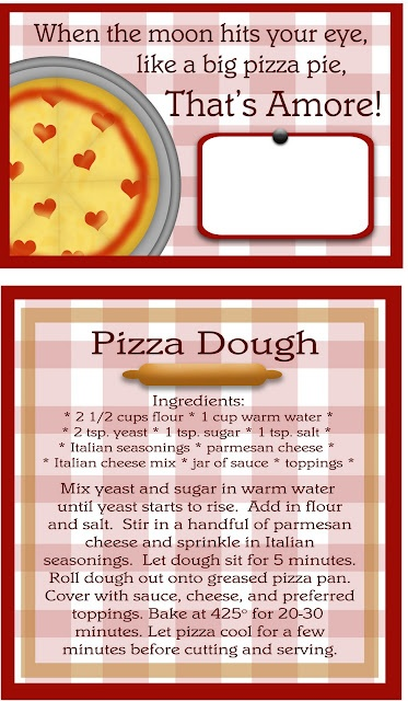 Included with this gift tag is the recipe for homemade pizza dough.  It's the one I use every time I make homemade pizza.  Never had any complaints.  Throw it in with the rest of the gift items for a special touch.