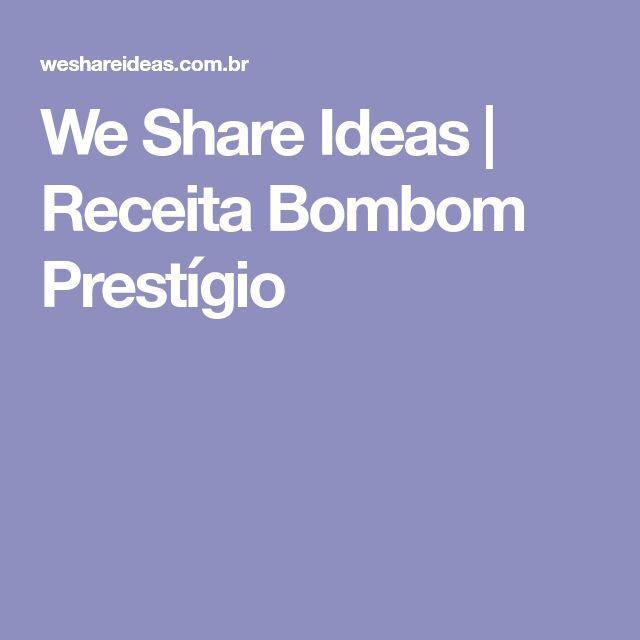 We Share Ideas  |  Receita Bombom Prestígio