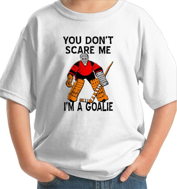 You don't scare me I'm a goalie t-shirt