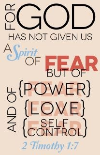 """2 Timothy 1:7  """"For power without love can work, but will not. Love without power would work, but cannot. And power and love can and will, but a sound mind is requisite to guide both."""" -J. Barlow"""