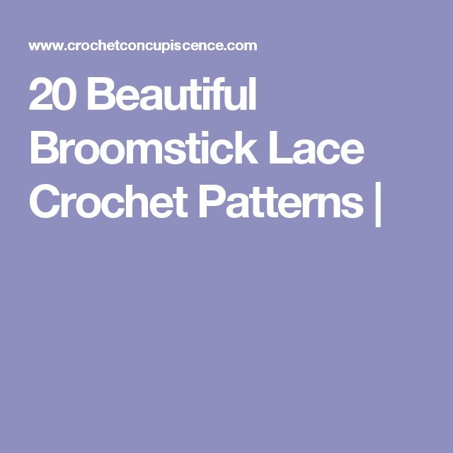 20 Beautiful Broomstick Lace Crochet Patterns |