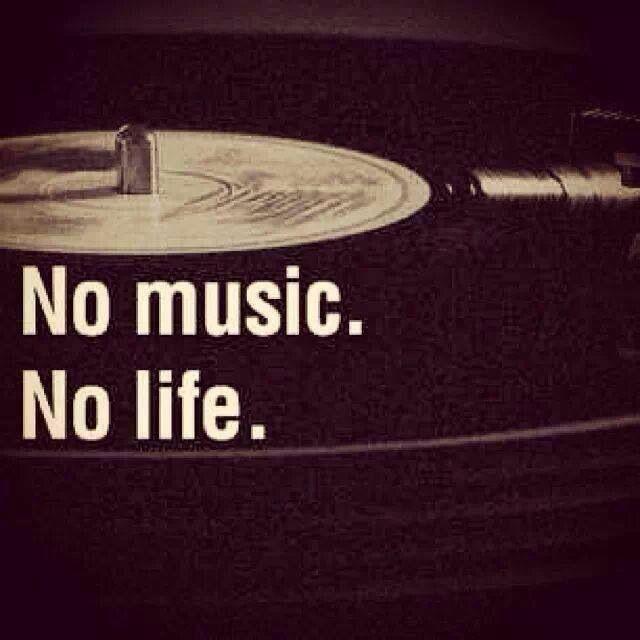 No music, no life!