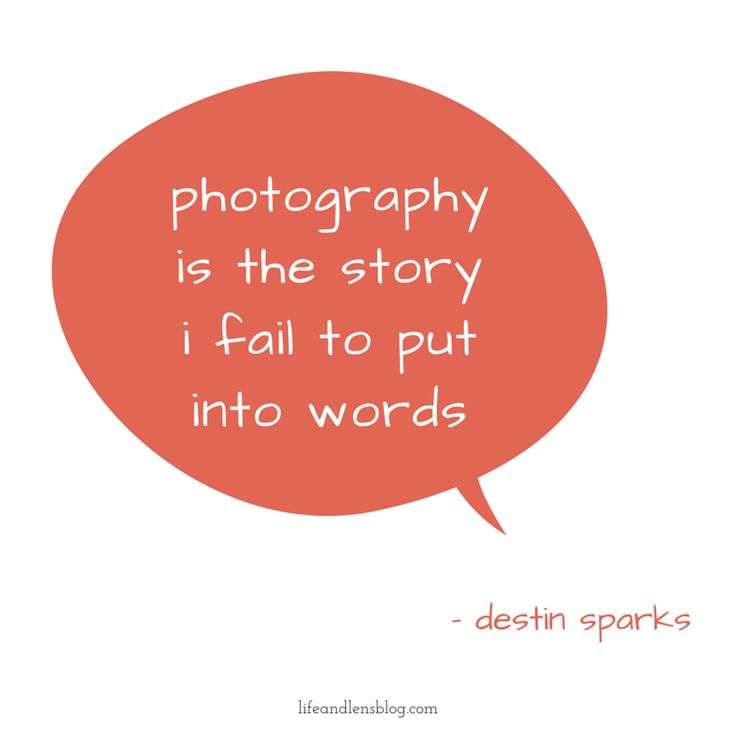 """photography is the story i fail to put into words."" -destin sparks #photography #quotes #inspiration"