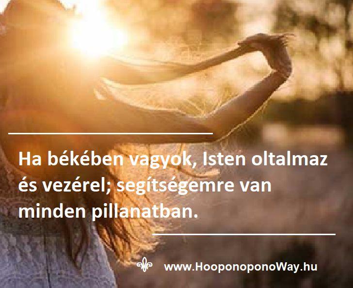 Hálát adok a mai napért. Ha békében vagyok, Isten oltalmaz és vezérel; segítségemre van minden pillanatban. Mindössze annyit kell tennem, hogy hálát adok érte. És enyém a lehető legnagyobb ajándék: béke önmagammal. Így szeretlek, Élet! Köszönöm. Szeretlek ❤️  ⚜ Ho'oponoponoWay Magyarország ⚜ www.HooponoponoWay.hu