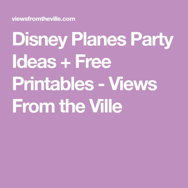 Disney Planes Party Ideas + Free Printables - Views From the Ville