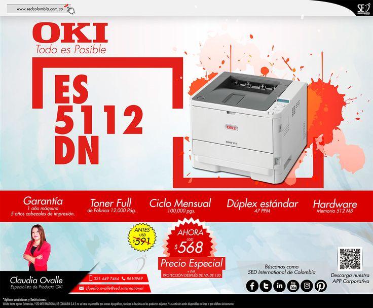 ES5112DN OKI: Contacta a tu gerente de producto para más información: Claudia Ovalle Celular: 321 449 7464 Email: claudia.ovalle@sed.international
