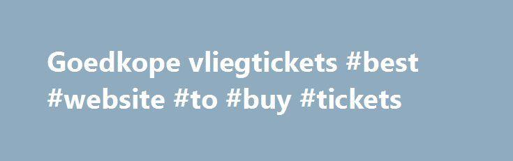 Goedkope vliegtickets #best #website #to #buy #tickets http://tickets.remmont.com/goedkope-vliegtickets-best-website-to-buy-tickets/  *Vanaf-prijzen op retourbasis, incl. belastingen en toeslagen, excl. € 27,00 (1 pers.) – € 29,00 (2 pers.) boekingskosten en evt. bagagekosten. Goedkope vliegtickets Zoek je goedkope vliegtickets? Op CheapTickets.nl vind (...Read More)