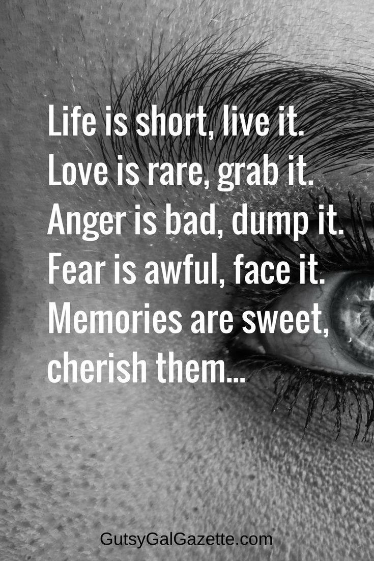 Life is short, live it. Love is rare, grab it. Anger is bad, dump it. Fear is awful, face it. Memories are sweet, cherish them... #quote #quoteoftheday #inspirationalquotes #inspirational