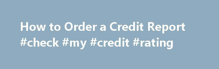 How to Order a Credit Report #check #my #credit #rating http://credit-loan.nef2.com/how-to-order-a-credit-report-check-my-credit-rating/  #order credit report # How to Order a Credit Report Every United States consumer receives a free annual credit report, on the condition you request it. Under the Fair Credit Reporting Act, each of the three major credit reporting agencies — Trans Union, Experian and Equifax — must provide a free annual credit report to each consumer who requests it. When…
