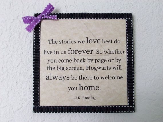 """""""Hogwarts will always be there to welcome you home."""""""
