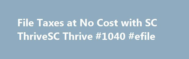 File Taxes at No Cost with SC ThriveSC Thrive #1040 #efile http://incom.remmont.com/file-taxes-at-no-cost-with-sc-thrivesc-thrive-1040-efile/  #filetaxes # File Taxes Need to file your State and Federal Taxes? Last year, South Carolinians submitted approximately 9,000 tax returns through SC Thrive's Application Completion Tool. With SC Thrive, you can file your State and Federal Taxes quickly, easily and at no cost if your Adjusted Gross Income (AGI) is less than $65,000 ($95,000 Continue…