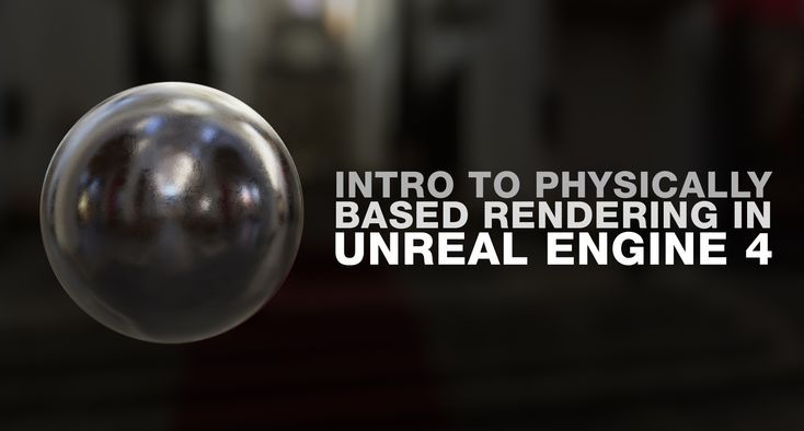 Intro to PBR in Unreal Engine 4