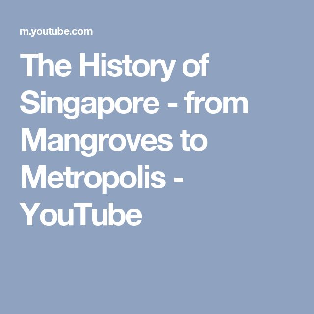 The History of Singapore - from Mangroves to Metropolis - YouTube