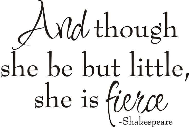 And though she be but little she is fierce - Shakespeare. via Etsy.