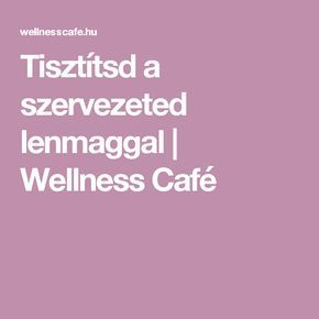 Tisztítsd a szervezeted lenmaggal | Wellness Café