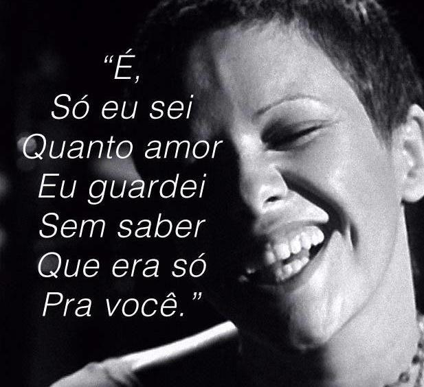 """"""" É, Só Eu Sei, Quanto Amor, Eu guardei Sem Saber, Que Era Só Pra você."""" Elis Regina"""