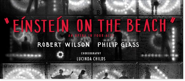 Special Events, Einstein on the Beach: An Opera in Four Acts by ROBERT WILSON -- PHILIP GLASS -- Choreography by Lucinda Childs