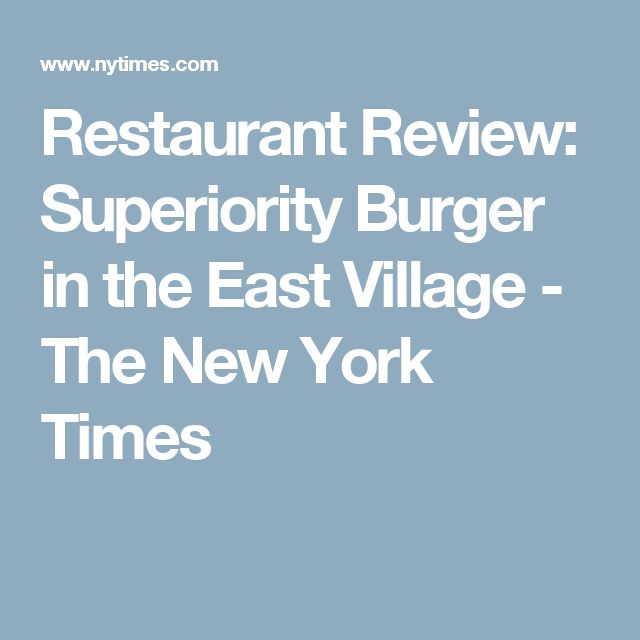 Restaurant Review: Superiority Burger in the East Village - The New York Times