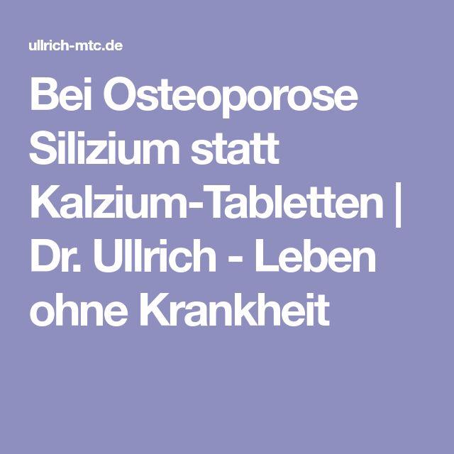 Bei Osteoporose Silizium statt Kalzium-Tabletten | Dr. Ullrich - Leben ohne Krankheit