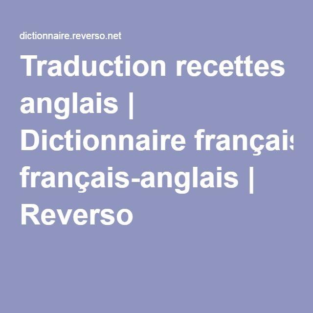 Traduction recettes anglais | Dictionnaire français-anglais | Reverso