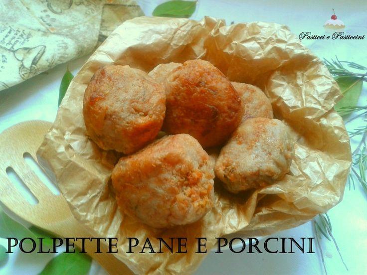 Le Polpette pane e porcini rappresentano un secondo piatto sfiziosissimo e preparate piccine sono un finger food appetitoso per aperitivi e antipasti