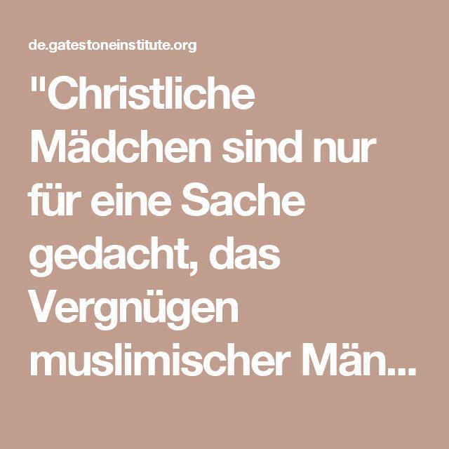 """""""Christliche Mädchen sind nur für eine Sache gedacht, das Vergnügen muslimischer Männer"""""""