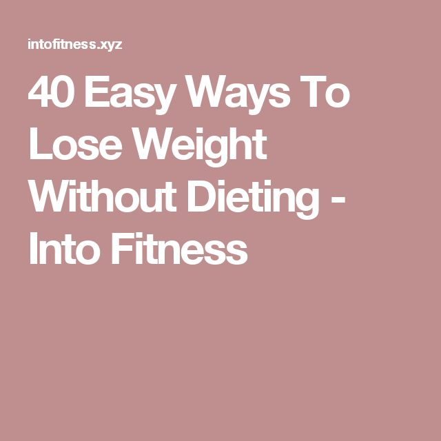 40 Easy Ways To Lose Weight Without Dieting - Into Fitness