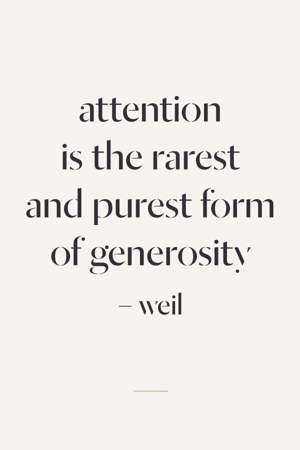 attention is the rarest and purest form of generosity. www.gracetheday.com