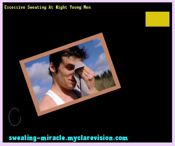 Excessive Sweating At Night Young Men 180816 - Your Body to Stop Excessive Sweating In 48 Hours - Guaranteed!