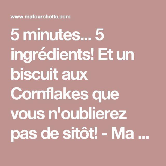 5 minutes... 5 ingrédients! Et un biscuit aux Cornflakes que vous n'oublierez pas de sitôt! - Ma Fourchette