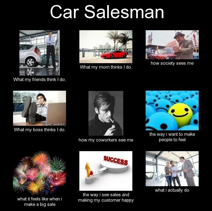 car salesman automotive memes pinterest cars the o 39 jays and life. Black Bedroom Furniture Sets. Home Design Ideas