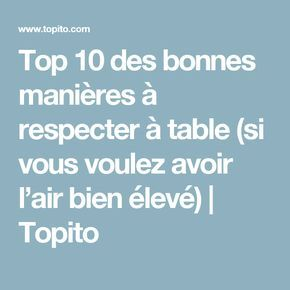 Top 10 des bonnes manières à respecter à table (si vous voulez avoir l'air bien élevé) | Topito