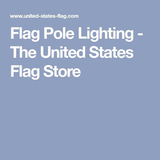 Flag Pole Lighting - The United States Flag Store