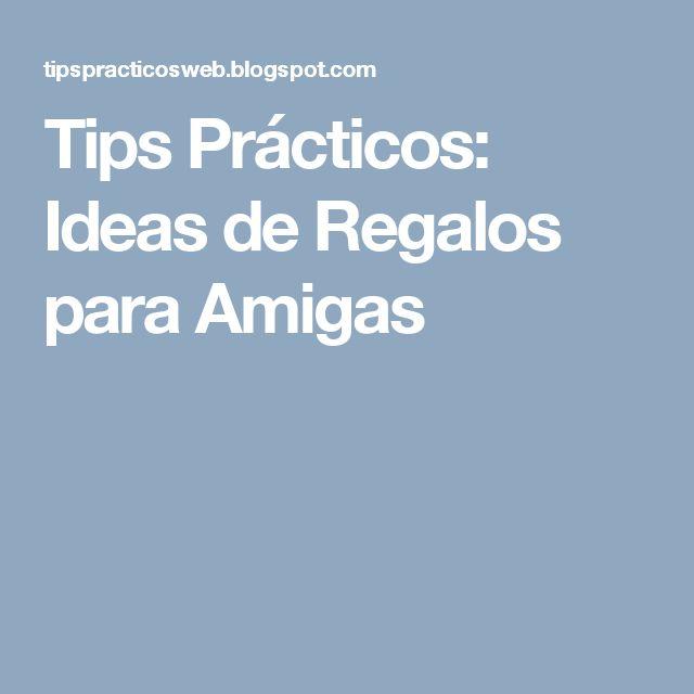 Tips Prácticos: Ideas de Regalos para Amigas