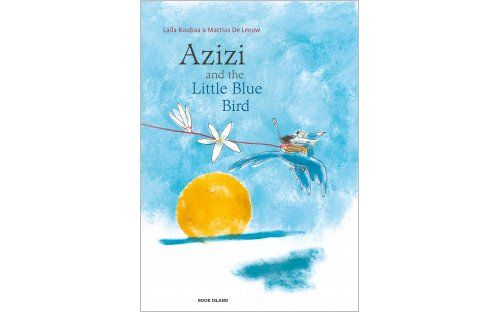 'Azizi and the Little Blue Bird' by Laila Koubaa & Mattias De Leeuw | Published by Book Island -  Azizi lives in a country governed by greedy rulers, who capture all blue birds and lock them up in a big cage in the courtyard of their palace. The people suffer and live in fear, until one day a little blue bird escapes from the cage.   Together with Azizi it sets out on a long journey to free the people of their cruel and relentless rulers.