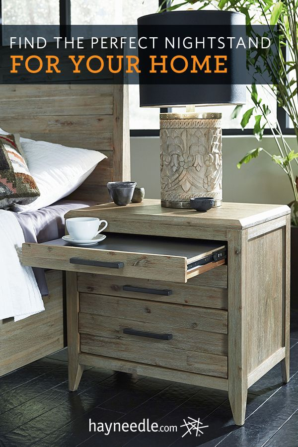 Find the perfect nightstand for your bedroom at Hayneedle. Shop a wide selection of bedside tables and nightstands to fit your space. Whether you need a small nightstand for a corner or a tall nightstand for a large bed, choose from a variety of styles to complement your room's décor. Free shipping on all orders over $49.