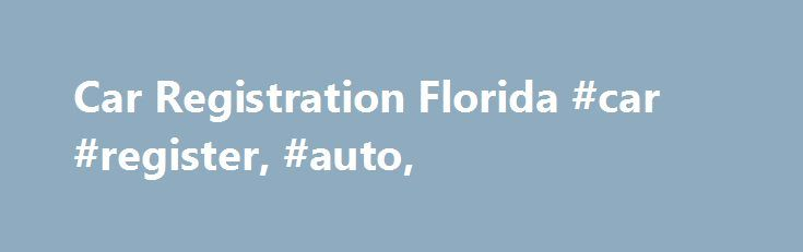 Car Registration Florida #car #register, #auto, http://tennessee.nef2.com/car-registration-florida-car-register-auto/  # Florida Car Registration Car Registration in Florida When registering your vehicle in the state of Florida, you must show proof of ownership, verify the VIN number, and show proof of Florida insurance requirements. Out of State Vehicle Registration If you are moving to Florida, the state's law requires that you register a vehicle within 10 days after engaging in an…