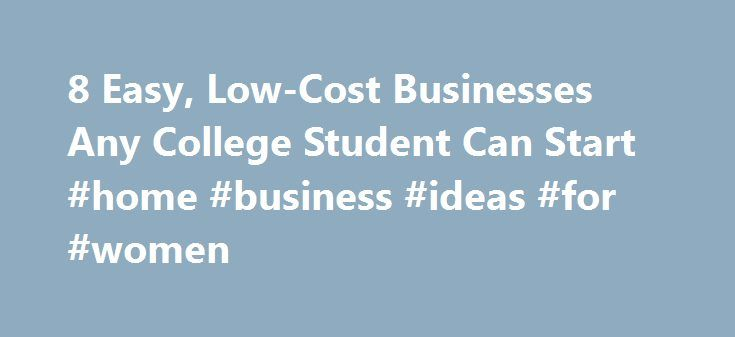 8 Easy, Low-Cost Businesses Any College Student Can Start #home #business #ideas #for #women http://business.remmont.com/8-easy-low-cost-businesses-any-college-student-can-start-home-business-ideas-for-women/  #business ideas for college students # 8 Easy, Low-Cost Businesses Any College Student Can Start Hi there, you can call me Aaron. I'm cofounder at livecube and I'm based in Greater New York City Area. Let's face it: summer internships aren't the best route for all students. Some with…