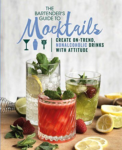 The Bartender's Guide to Mocktails: Create On-trend, Nonalcoholic Drinks With Attitude