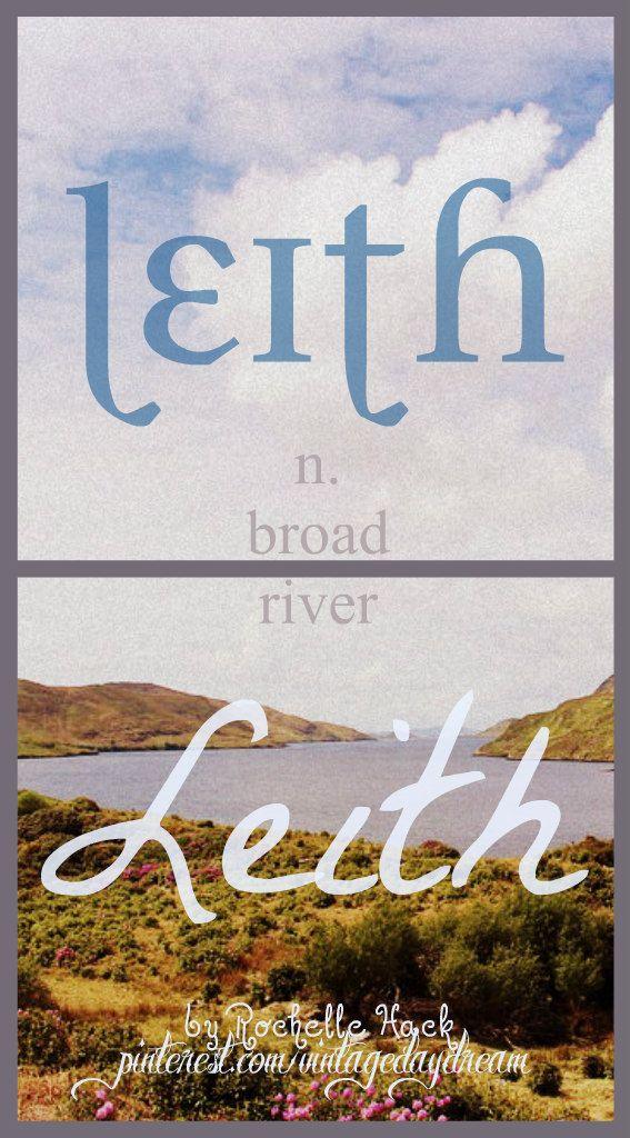 Baby Boy or Girl Name: Leith (leeth). Meaning: Broad River. Origin: Gaelic; Scottish. https://www.pinterest.com/vintagedaydream/baby-names/