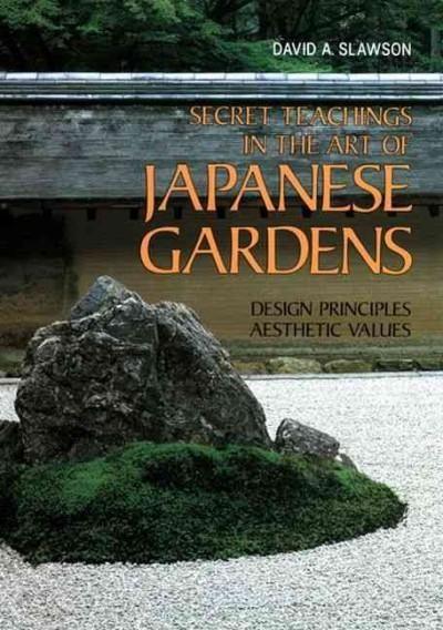 Secret Teachings in the Art of Japanese Gardens: Design Principles, Aesthetic Values