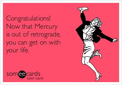 Woo-hoo! Mercury is out of retrograde! Are you excited as we are?