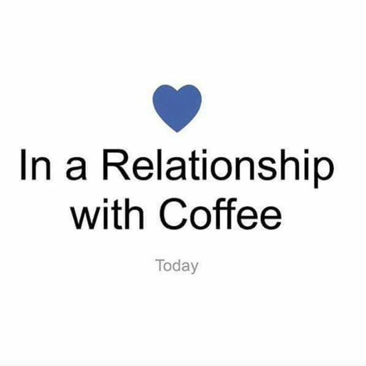 In a relationship with coffee.