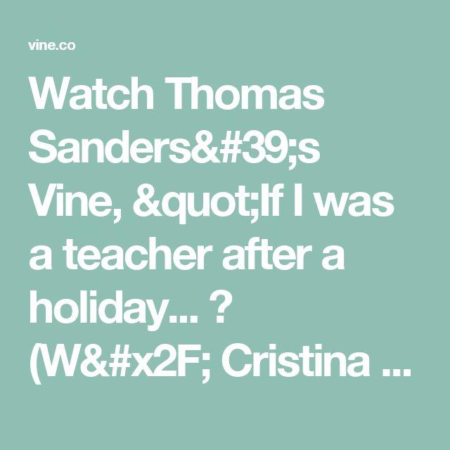 "Watch Thomas Sanders's Vine, ""If I was a teacher after a holiday... 📚 (W/ Cristina de la Puerta)"""