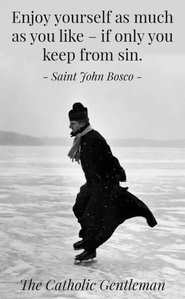 St. John Bosco.  Redefine what enjoyment really is ... when doing God's will.