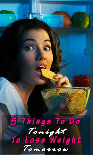 5 Things To Do Tonight To Lose Weight Tomorrow http://fitering.com/do-tonight-lose-weight-tomorrow/