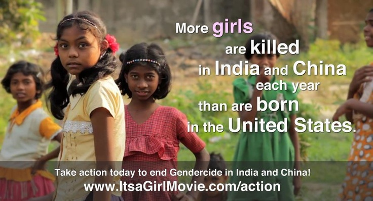 More girls are killed in India and China each year than are born in the U.S.!    Join us in making gendercide famous and mobilizing a movement to end gendercide and restore dignity and value to the girls of India and China!    Share this with your friends and go to http://itsagirlmovie.com/action to add your voice!
