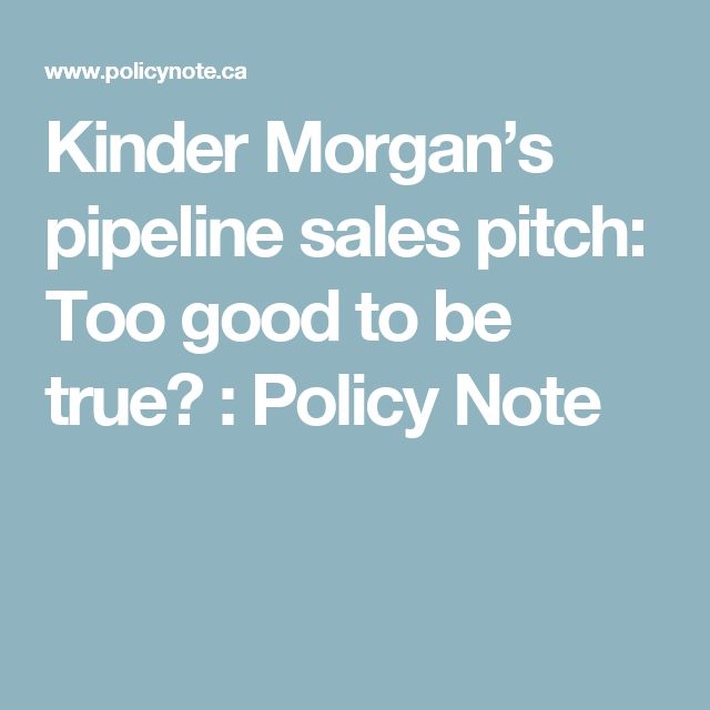 Kinder Morgan's pipeline sales pitch: Too good to be true? : Policy Note